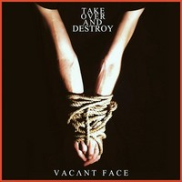 Take Over And Destroy - Vacant Face